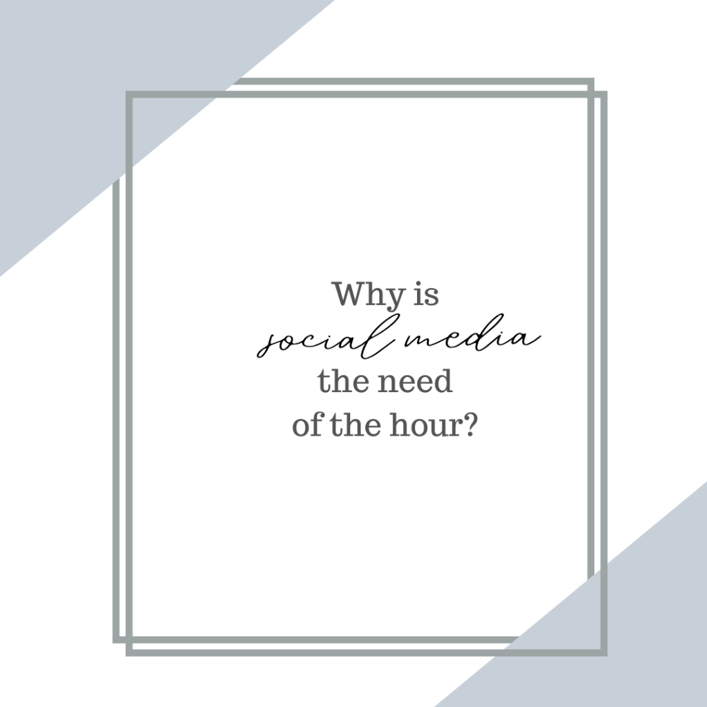 Why is Social Media the need of the hour?